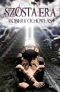 Szósta era - Robert Cichowlas
