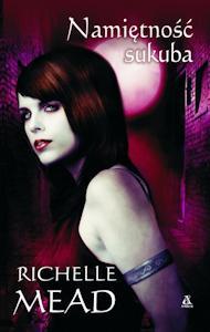 Okładka polskiej wersji książki Namiętność sukuba autorstwa Richelle Mead