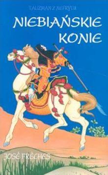 """Polska wersja okładki książki """"Niebiańskie konie"""" autorstwa Jose Frechcesa"""