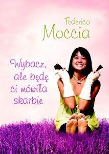 wybacz ale będę ci mówiła skarbie- Federico Moccia