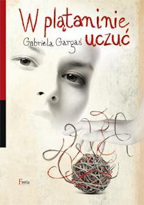 W plątaninie uczuć Gabriela Gargaś