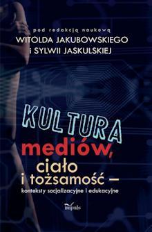 Kultura mediów, ciało i tożsamość - Jakubowski, Jaskulksa - okładka książki