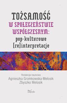 Tożsamość w społeczeństwie współczesnym Agnieszka Gromkowska-Melosik, Zbyszko Melosik