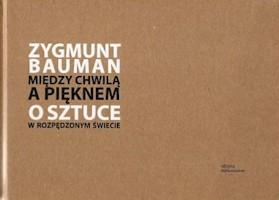 Między chwilą a pięknem - Zygmunt Bauman - okładka książki