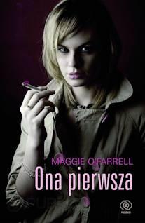 Ona pierwsza Maggie O'Farrell