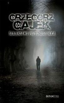 Szaleństwo przychodzi nocą Grzegorz Gajek