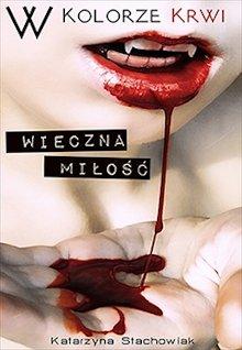 W kolorze krwi: wieczna miłość Katarzyna Stachowiak