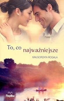 """Recenzja książki """"To co najważniejsze"""" Małgorzaty Rogali"""