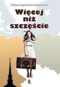 Więcej niż szczęście - Stefania Jagielnicka- Kamieniecka