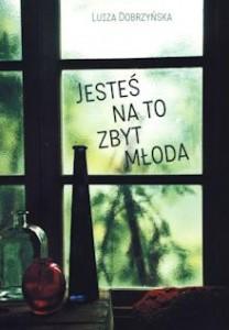 Okładka książki Jesteś na to zbyt młoda autorstwa Luizy Dobrzyńskiej