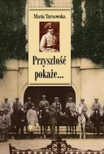 Przyszłość pokaże... Wspomnienia - Maria Tarnowska