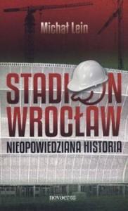 Okładka książki Stadion Wrocław Nieopowiedziana historia