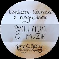 """Konkurs """"ballada o muzie"""" organizowany przez prozaicy.blogspot.com"""