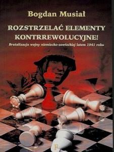 Recenzja książki Rozstrzelać elementy kontrrewolucyjne! Brutalizacja wojny niemiecko-sowieckiej latem 1941 roku