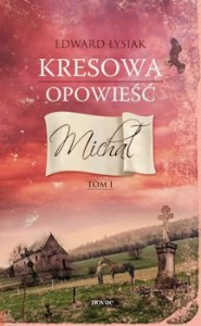 Recenzja książki Kresowa opowieść. Michał tom I