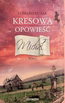 Recenzja książki Kresowa opowieść. Michał - Edward Łysiak
