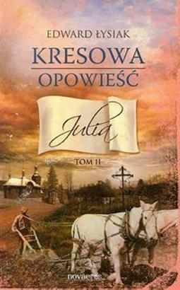 Recenzja książki Kresowa opowieść. Tom II Julia - Edward Łysiak