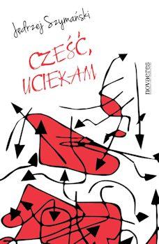 Recenzja książki Cześć, uciekam - Jędrzej Szymański