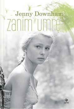 Recenzja ksążki Zanim umrę - Jenny Downham