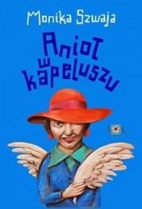 Recenzja książki Anioł w kapeluszu - Monika Szwaja