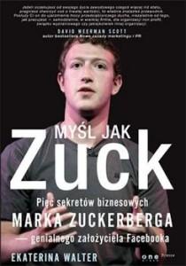 Recenzja książki Myśl jak Zuck. Pięć sekretów biznesowych Marka Zuckerberga – genialnego założyciela Facebooka
