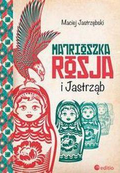 Recenzja książki Matrioszka, Rosja i Jastrząb