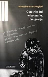 Recenzja książki Ostatnie dni w komunie. Emigracja - Włodzimierz Przybylski