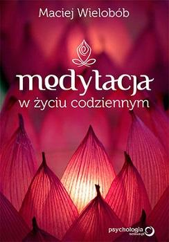 Recenzja książki Medytacja w życiu codziennym - Maciej Wielobób