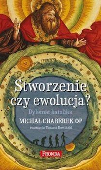Stworzenie czy ewolucja? Dylemat katolika - Tomasz Rowiński, Michał Chaberek OP
