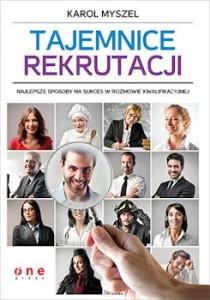 Recenzja książki Tajemnice rekrutacji. Najlepsze sposoby na sukces w rozmowie kwalifikacyjne - Karol Myszel