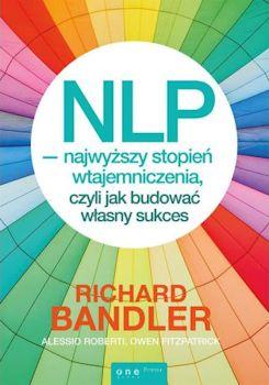 Recenzja książki NLP - najwyższy stopień wtajemniczenia, czyli jak budować własny sukces - Richard Bandler, Alessio Roberti, Owen Fitzpatrick