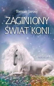 Recenzja ksiażki Zaginiony świat koni Tomasz Jarosz