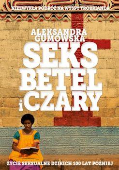 Recenzja książki Seks, betel i czary. Życie seksualne dzikich sto lat później