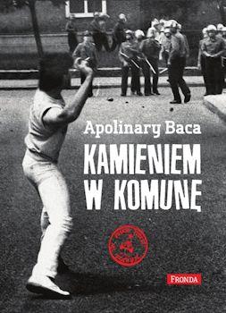 Recenzja książki Kamieniem w komunę - Apolinary Baca