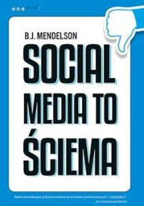 Recenzja książki Social media to ściema - B.J. Mendelson