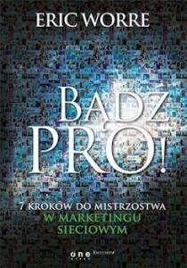 Recenzja książki Bądź pro - 7 kroków do mistrzostwa w marketingu sieciowym Eric Worre