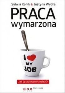 Recenzja książki Praca wymarzona Sylwia Konik, Justyna Wydra