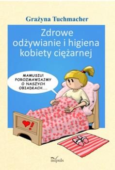Recenzja książki Zdrowe odżywianie i higiena kobiety ciężarnej - Grażyna Tuchmacher