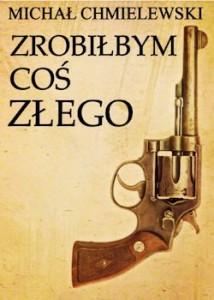 Recenzja książki Zrobiłbym coś złego - Michał Chmielewski