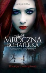 Recenzja książki Mroczna Bohaterka I: Kolacja z wampierm - Abigail Anne Gibbs
