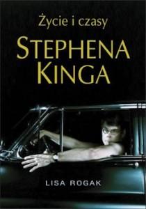 Recenzja książki Życie i czasy Stephena Kinga Lisa Rogak