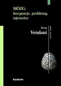 Recenzja książki Mózg: fascynacje, problemy, tajemnice - Jerzy Vetulani