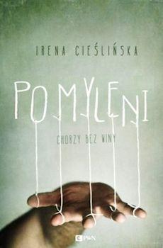 Recenzja książki Pomyleni. Chorzy bez winy - Irena Cieślińska
