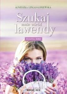 Recenzja książki Szukaj mnie wśród lawendy. Zuzanna - Tom I. Agnieszka Lingas-Łoniewska