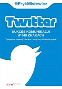 Recenzja książki Twitter. Sukces komunikacji w 140 znakach