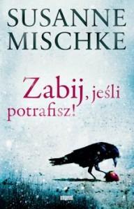 Recenzja książki Zabij, jeśli potrafisz! - Susanne Mischke