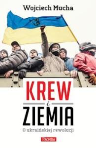 Recenzja książki Krew i ziemia. O Ukraińskiej rewolucji - Wojciech Mucha