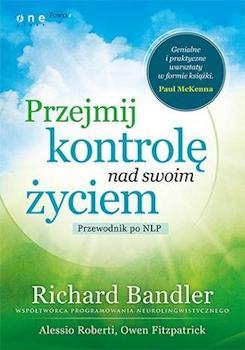 Recenzja książki Przejmij kontrolę nad swoim życiem. Przewodnik po NLP - Richard Bandler, Alessio Roberti, Owen Fitzpatrick