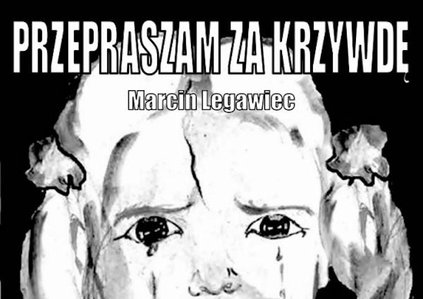 Przepraszam za krzywdę - Marcin Legawiec - Główny Patronat Medialny