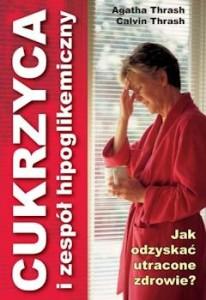 Recenzja książki Cukrzyca i zespół hipoglikemiczny. Jak odzyskać utracone zdrowie? - Thrash Agatha, Thrash Calvin